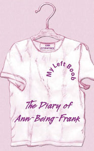 My Left Boob: The Diary of Ann-Being-Frank