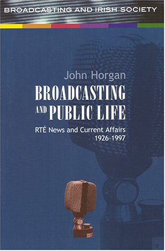 Broadcasting and Public Life: RTE News and Current Affairs