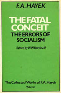 The Fatal Conceit: Errors of Socialism (Collected Works of Friedrich August Hayek)