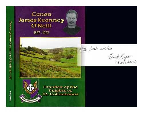 CANON JAMES KEARNEY O'NEILL 1857-1922 FOUNDER OF THE KNIGHTS OF ST.COLUMBANUS