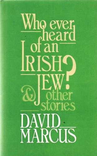 Who Ever Heard of an Irish Jew? and Other Stories