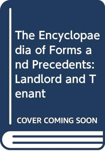 The Encyclopaedia of Forms and Precedents: Landlord and Tenant