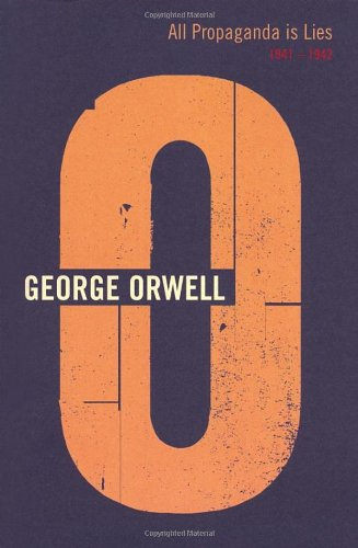 All Propaganda Is Lies: 1941 - 1942 (Complete Works George Orwell)