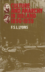 Culture and Anarchy in Ireland, 1890-1939 (Ford Lectures)