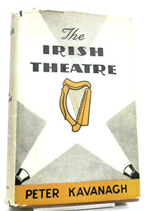 The Irish Theatre: Being a History of the Drama in Ireland from the Earliest Period Up to the Present Day