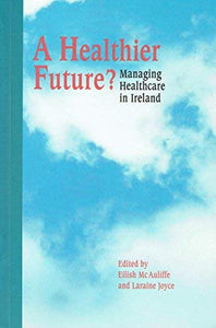 A Healthier Future?: Managing Healthcare in Ireland