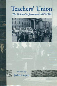 Teachers' Union: The TUI and Its Forerunners, 1899-1994