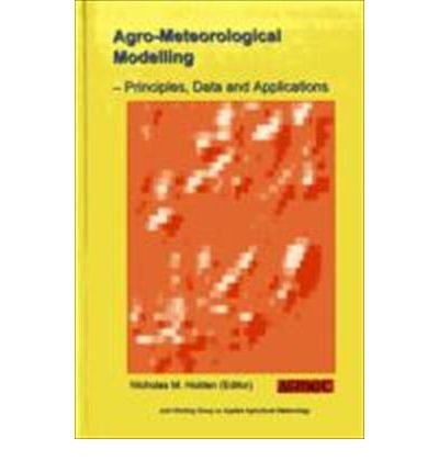 Agro-meteorological Modelling: Principles, Data and Applications
