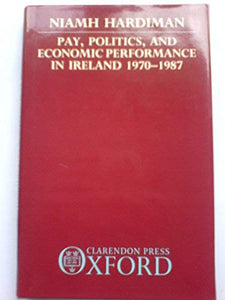 Pay, Politics and Economic Performance in Ireland, 1970-87