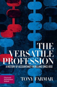 The Versatile Profession: A History of Accountancy in Ireland Since 1850
