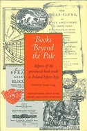 Books beyond the pale: Aspects of the provincial book trade in Ireland before 1850 : proceedings of the Rare Books Group Seminar 1994