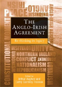 The Anglo-Irish Agreement: Rethinking Its Legacy