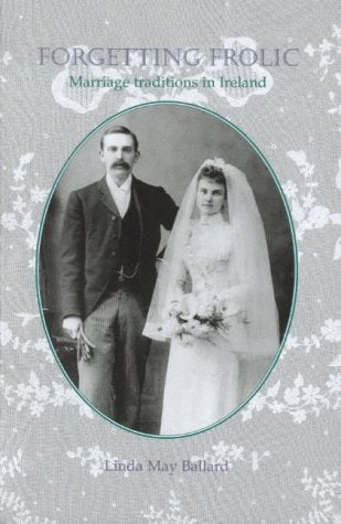 Forgetting Frolic: Marriage Traditions in Ireland