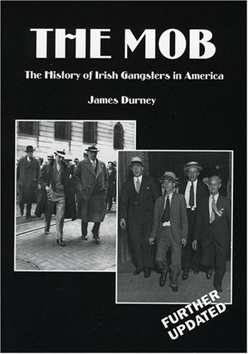 The Mob: The History of Irish Gangsters in America