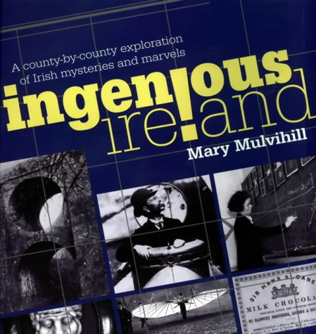 Ingenious Ireland: A County-by-county Exploration of Irish Mysteries and Marvels