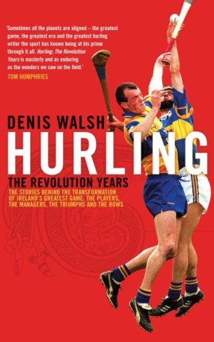 Hurling: The Revolution Years