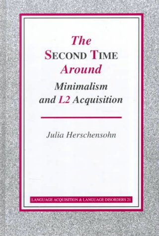 The Second Time Around - Minimalism and L2 Acquisition (Language Acquisition and Language Disorders)