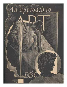 An Approach to Art: a Pictorial Guide to twelve broadcast talks on The Artist and His Public