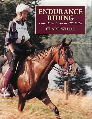 Endurance Riding : From First Steps to 100 Miles