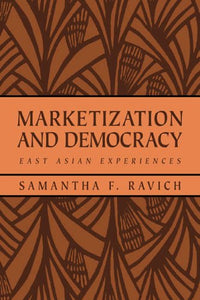 Marketization and Democracy: East Asian Experiences (RAND Studies in Policy Analysis)
