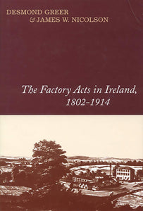 The Factory Acts in Ireland, 1802-1914 (Irish Legal History Society Series)