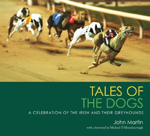 Tales of the Dogs: A Celebration of the Irish and Their Greyhounds