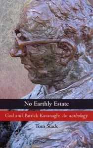 No Earthly Estate: The Religious Poetry of Patrick Kavanagh