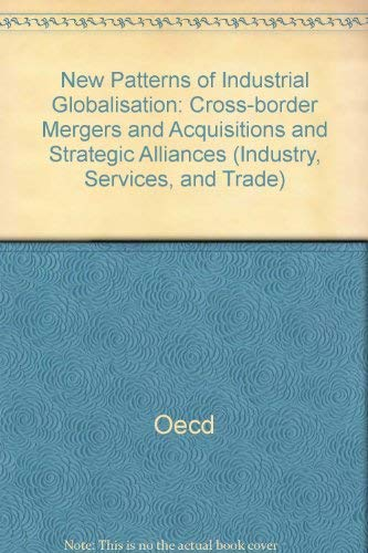 New Patterns of Industrial Globalisation: Cross-border Mergers and Acquisitions and Strategic Alliances (Industry, Services, and Trade)