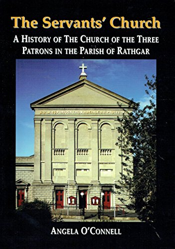 The Servants' Church: a History of the Church of the Three Patrons in the Parish of Rathgar
