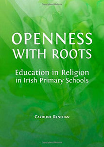 Openness with Roots: Education in Religion in Irish Primary Schools