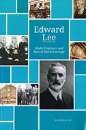 Edward Lee: Model Employer and Man of Moral Courage