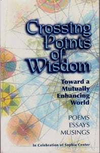Crossing Points of Wisdom: Toward a Mutually Enhancing World - Poems, Essays, Musings in Celebration of Sophia Center