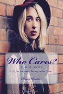 Who Cares?: Life for an Irish Transgender Teen.