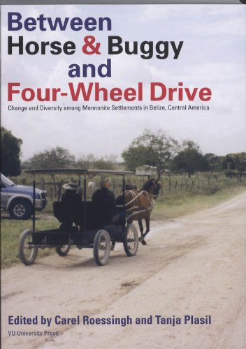 Between Horse and Buggy and Four-Wheel Drive: Change and Diversity Among Mennonite Settlements in Belize, Central America