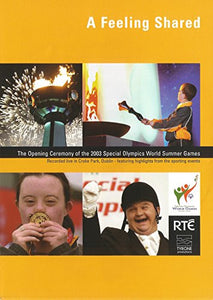 A Feeling Shared: The Opening Ceremony of the 2003 Special Olympics World Summer Games - Recorded Live in Croke Park, Dublin - Featuring Highlights from the Sporting Events
