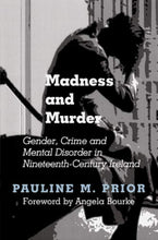 Load image into Gallery viewer, Madness and Murder: Gender, Crime and Mental Disorder in Nineteenth Century Ireland