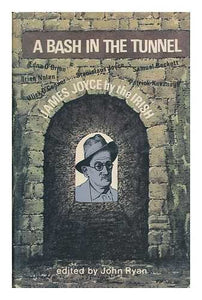 A Bash in the Tunnel. James Joyce by the Irish.