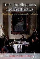 Irish Intellectuals and Aesthetics: The Making of a Modern Art Collection