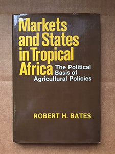 Markets and States in Tropical Africa: The Political Basis of Agricultural Policies (California Series on Social Choice & Political Economy)