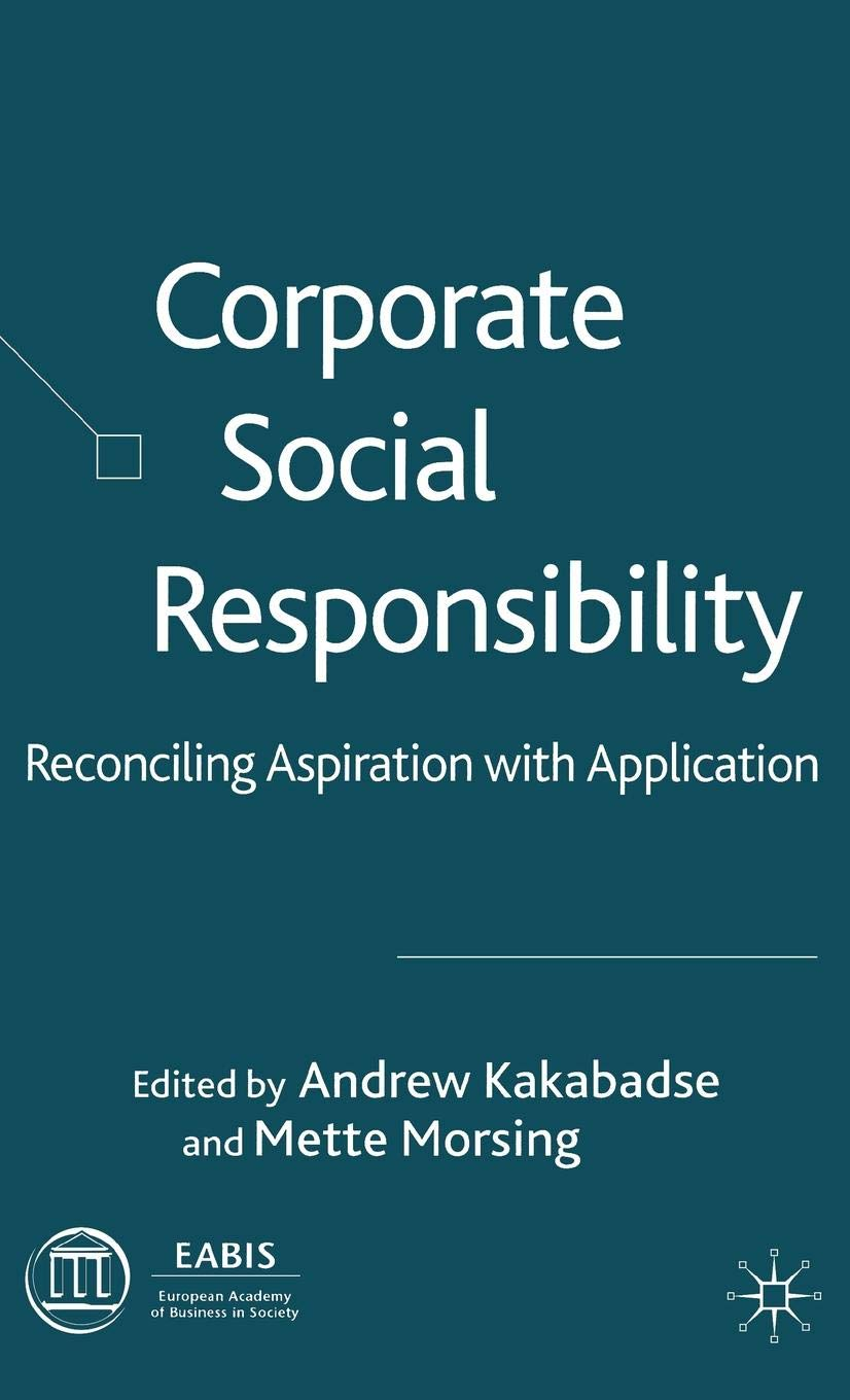 Corporate Social Responsibility: A 21st Century Perspective: Reconciling Aspiration with Application