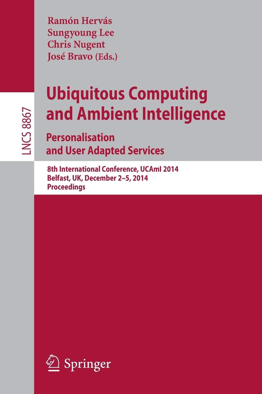 Ubiquitous Computing and Ambient Intelligence: Personalisation and User Adapted Services: 8th International Conference, UCAmI 2014, Belfast, UK, ... (Lecture Notes in Computer Science)