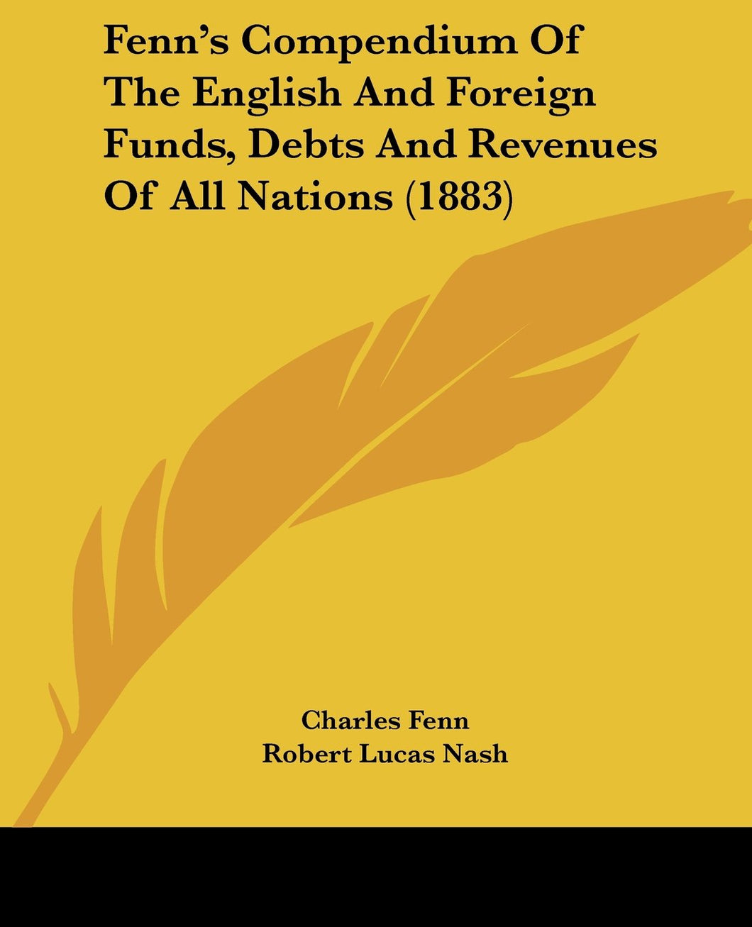Fenn's Compendium of the English and Foreign Funds, Debts and Revenues of All Nations (1883)