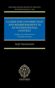 Claims for Contribution and Reimbursement in an International Context: Conflict-Of-Laws Dimensions of Third Party Procedure (Oxford Private International Law Series)