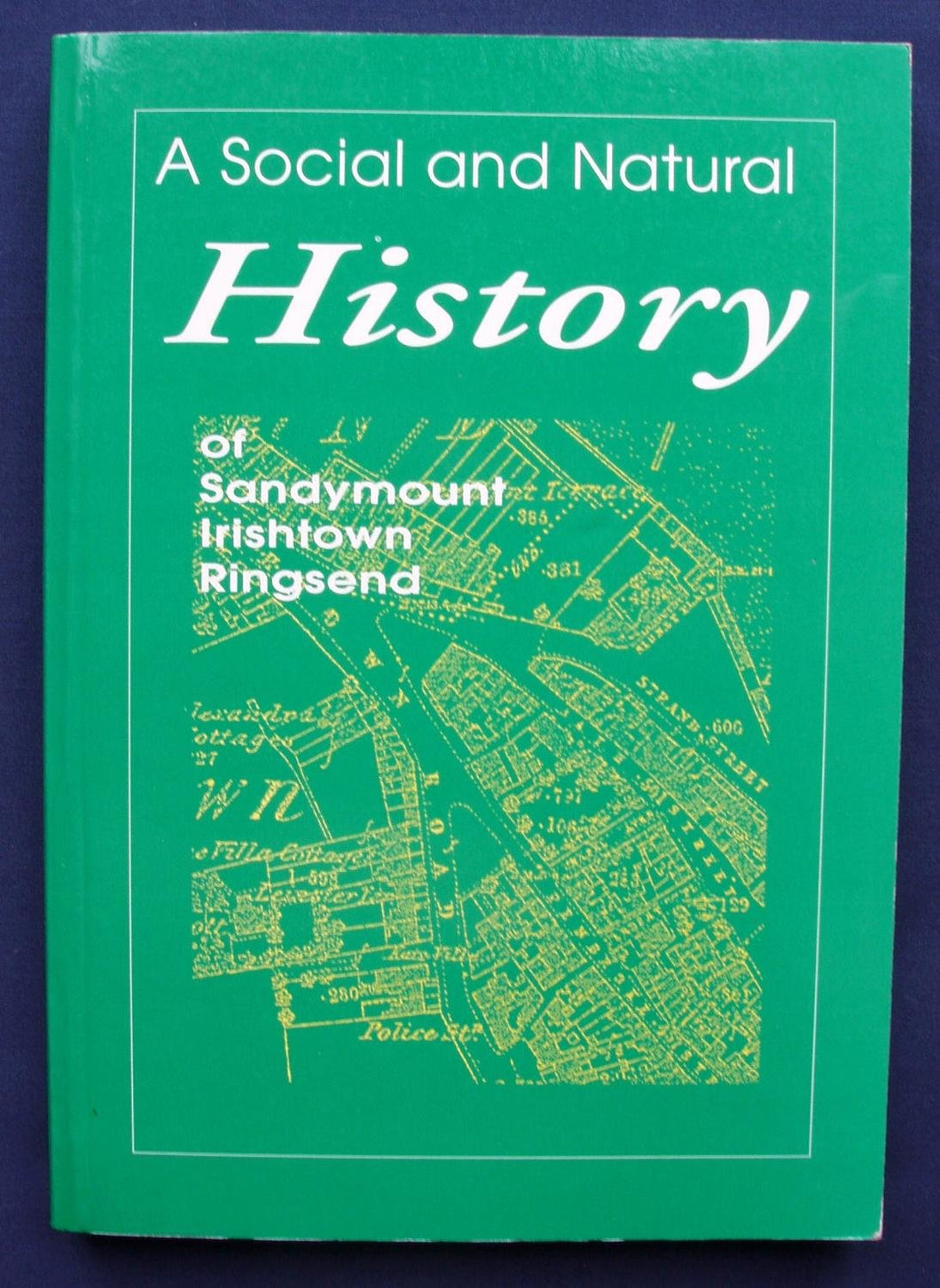 A Local History of Sandymount, Irishtown, Ringsend - A Social and Natural History of Our Area