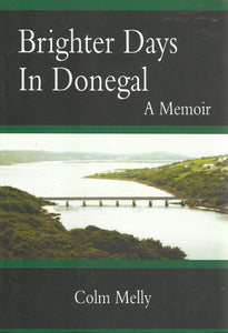 Brighter Days in Donegal: Memoirs of Colm Melly