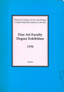 National College of Art and Design Dublin: Fine Art Faculty Degree Exhibition 1998