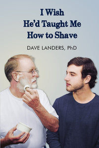 I Wish He'd Taught Me How to Shave