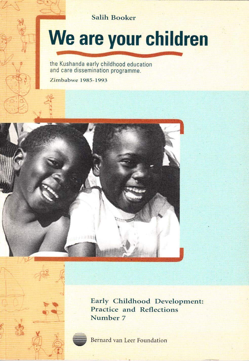 We Are Your Children: The Kushanda Early Childhood Education and Care Dissemination Programme, Zimbabwe 1985-1993