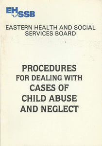 Procedures for Dealing with Cases of Child Abuse and Neglect - EHSSB - Eastern Health and Social Services Board (Northern Ireland)