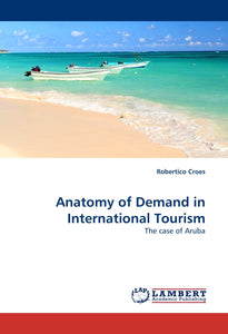 Anatomy of Demand in International Tourism: The case of Aruba